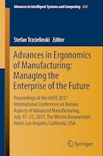 Advances in Ergonomics of Manufacturing: Managing the Enterprise of the Future : Proceedings of the AHFE 2017 Conference on Human Aspects of Advanced