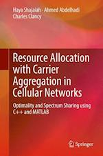 Resource Allocation with Carrier Aggregation in Cellular Networks : Optimality and Spectrum Sharing using C++ and MATLAB
