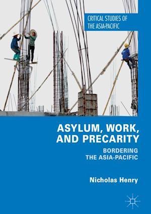 Asylum, Work, and Precarity : Bordering the Asia-Pacific