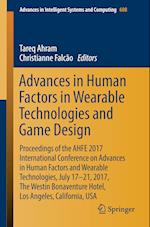 Advances in Human Factors in Wearable Technologies and Game Design : Proceedings of the AHFE 2017 Conference on Advances in Human Factors and Wearable