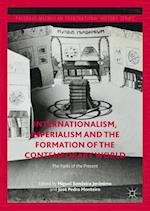 Internationalism, Imperialism and the Formation of the Contemporary World (The Palgrave Macmillan Transnational History Series)