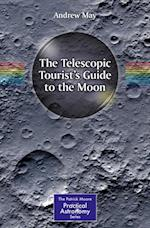 Telescopic Tourist's Guide to the Moon (The Patrick Moore Practical Astronomy Series)