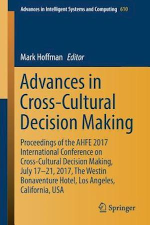Advances in Cross-Cultural Decision Making : Proceedings of the AHFE 2017 International Conference on Cross-Cultural Decision Making, July 17-21, 2017