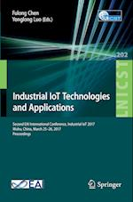 Industrial IoT Technologies and Applications : Second EAI International Conference, Industrial IoT 2017, Wuhu, China, March 25-26, 2017, Proceedings