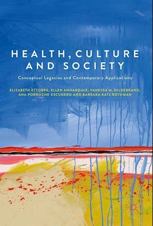 Health, Culture and Society : Conceptual Legacies and Contemporary Applications