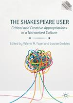 The Shakespeare User : Critical and Creative Appropriations in a Networked Culture