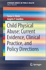 Child Physical Abuse: Current Evidence, Clinical Practice, and Policy Directions (Springerbriefs in Public Health)