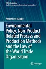 Environmental Policy, Non-Product Related Process and Production Methods and the Law of the World Trade Organization (European Yearbook of International Economic Law, nr. 1)