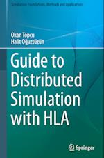 Guide to Distributed Simulation with HLA (Simulation Foundations, Methods and Applications)