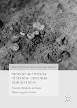 Producing History in Spanish Civil War Exhumations (World Histories of Crime Culture and Violence)