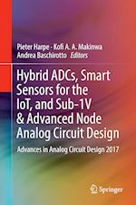 Hybrid ADCs, Smart Sensors for the IoT, and Sub-1V & Advanced Node Analog Circuit Design : Advances in Analog Circuit Design 2017