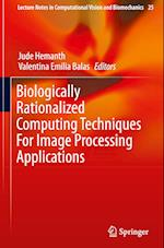 Biologically Rationalized Computing Techniques for Image Processing Applications (Lecture Notes in Computational Vision and Biomechanics, nr. 25)