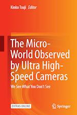 The Micro-World Observed by Ultra High-Speed Cameras : We See What You Don't See