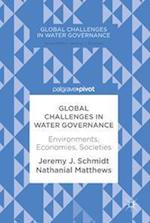Global Challenges in Water Governance : Environments, Economies, Societies af Nathanial Matthews, Jeremy J. Schmidt