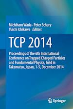 TCP 2014 : Proceedings of the 6th International Conference on Trapped Charged Particles and Fundamental Physics, held in Takamatsu, Japan, 1-5, Decemb