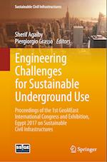 Engineering Challenges for Sustainable Underground Use : Proceedings of the 1st GeoMEast International Congress and Exhibition, Egypt 2017 on Sustaina