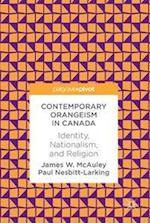 Contemporary Orangeism in Canada : Identity, Nationalism, and Religion