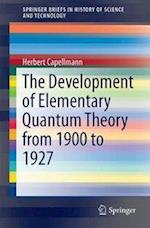 The Development of Elementary Quantum Theory (Springerbriefs in History of Science and Technology)