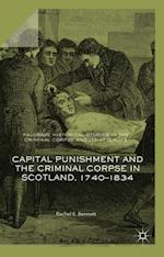 Capital Punishment and the Criminal Corpse in Scotland, 1740-1834 (Palgrave Historical Studies in the Criminal Corpse and its Afterlife)