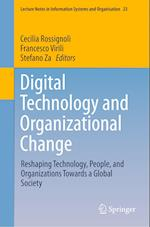 Digital Technology and Organizational Change : Reshaping Technology, People, and Organizations Towards a Global Society