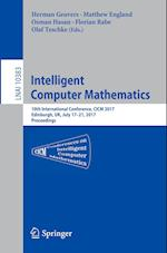 Intelligent Computer Mathematics : 10th International Conference, CICM 2017, Edinburgh, UK, July 17-21, 2017, Proceedings