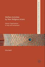 Welfare Activities by New Religious Actors : Islamic Organisations in Italy and Switzerland