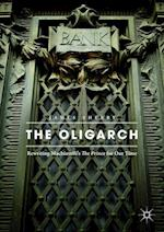 The Oligarch : Rewriting Machiavelli's The Prince for Our Time
