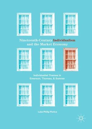 Nineteenth-Century Individualism and the Market Economy : Individualist Themes in Emerson, Thoreau, and Sumner