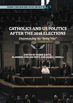 Catholics and US Politics After the 2016 Elections (Palgrave Studies in Religion Politics and Policy)