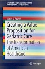 Creating a Value Proposition for Geriatric Care : The Transformation of American Healthcare