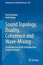 Sound Topology, Duality, Coherence and Wave-Mixing : An Introduction to the Emerging New Science of Sound