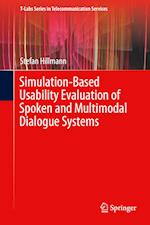 Simulation-Based Usability Evaluation of Spoken and Multimodal Dialogue Systems (T-Labs Series in Telecommunication Services)