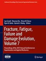 Fracture, Fatigue, Failure and Damage Evolution, Volume 7 (Conference Proceedings of the Society for Experimental Mechanics Series)