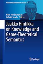 Jaakko Hintikka on Knowledge and Game-Theoretical Semantics (Outstanding Contributions to Logic, nr. 12)
