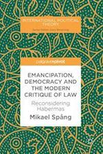 Emancipation, Democracy and the Modern Critique of Law : Reconsidering Habermas