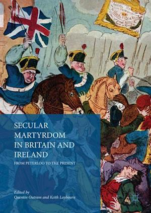 Secular Martyrdom in Britain and Ireland : From Peterloo to the Present