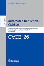 Automated Deduction - CADE 26 : 26th International Conference on Automated Deduction, Gothenburg, Sweden, August 6-11, 2017, Proceedings