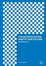 Police Socialisation, Identity and Culture : Becoming Blue