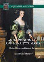 Anna of Denmark and Henrietta Maria : Virgins, Witches, and Catholic Queens
