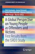 A Global Perspective on Young People as Offenders and Victims : First Results from the ISRD3 Study