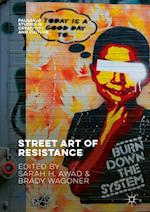 Street Art of Resistance (Palgrave Studies in Creativity and Culture)