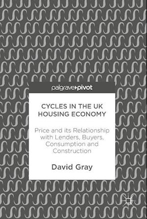 Cycles in the UK Housing Economy : Price and its Relationship with Lenders, Buyers, Consumption and Construction