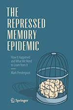 The Repressed Memory Epidemic : How It Happened and What We Need to Learn from It