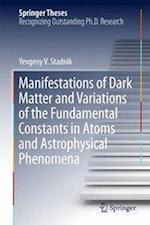 Manifestations of Dark Matter and Variations of the Fundamental Constants in Atoms and Astrophysical Phenomena