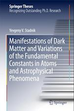 Manifestations of Dark Matter and Variations of the Fundamental Constants in Atoms and Astrophysical Phenomena (Springer Theses)