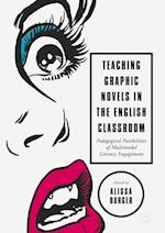 Teaching Graphic Novels in the English Classroom : Pedagogical Possibilities of Multimodal Literacy Engagement