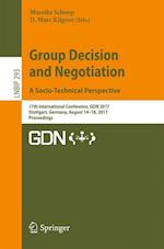 Group Decision and Negotiation. A Socio-Technical Perspective : 17th International Conference, GDN 2017, Stuttgart, Germany, August 14-18, 2017, Proce