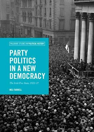Party Politics in a New Democracy : The Irish Free State, 1922-37