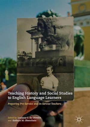 Teaching History and Social Studies to English Language Learners : Preparing Pre-Service and In-Service Teachers