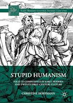 Stupid Humanism (Early Modern Cultural Studies)